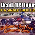 33 Dead, 109 Injured in Beijing Knife Attack… Welcome to Gun-Free Communist China