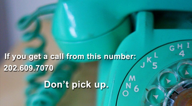 WARNING! IRS: DON'T ANSWER PHONE CALLS FROM 202-609-7070!