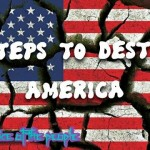THE EIGHT STEPS TO DESTROY AMERICA!