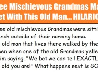 Three Mischievous Grandmas Make A Bet With This Old Man… What Happens Next Is PRICELESS