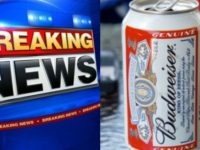 ALERT: If You Drink BUDWEISER Beer- STOP NOW! Here's The Shocking Report Authorities Just Released